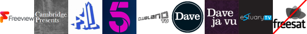 Cambridge Presents, Channel 4+1 HD, Channel 5, Clubland TV, Dave, Dave ja vu, Estuary TV